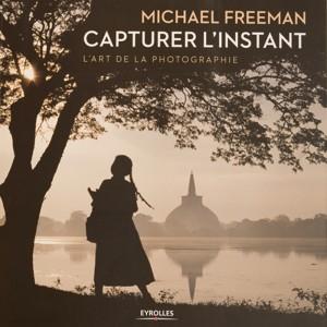 Nouveauté : «Capturer l'instant» de Michael Freeman